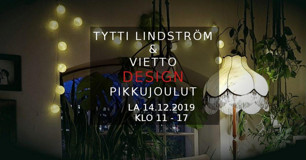 Vietto & Tytti Lindström designpikkujoulut lauantaina 14.12.2019 klo 11 - 17 Pasilassa